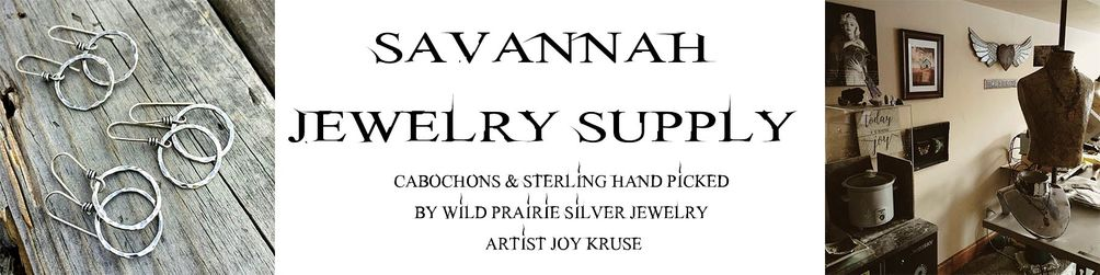 SAVANNAH JEWELRY SUPPLY HAND PICKED CABOCHONS & STERLING BY WILD PRAIRIE SILVER JEWELRY ARTIST JOY KRUSE